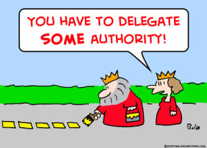 Delegating is not the enemy